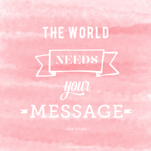 The World Needs Your Message