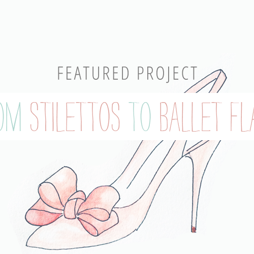 Featured Project: From Stilettos to Ballet Flats
