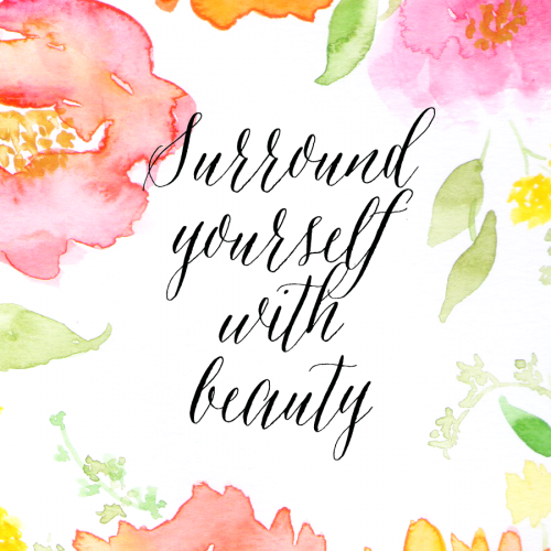 Surround yourself with beauty
