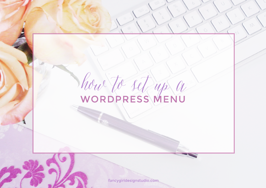 how to use wordpress menus | fancy girl design studio