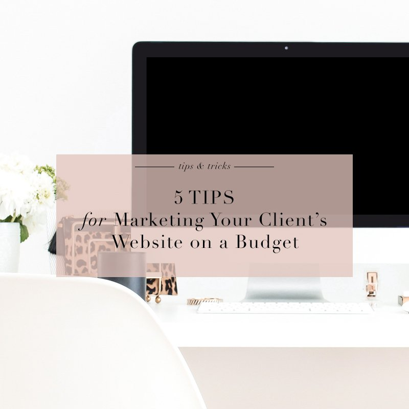 5 Tips for Marketing Your Client's Website on a Budget