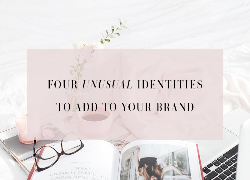 Four Unusual Identities to Add to Your Brand