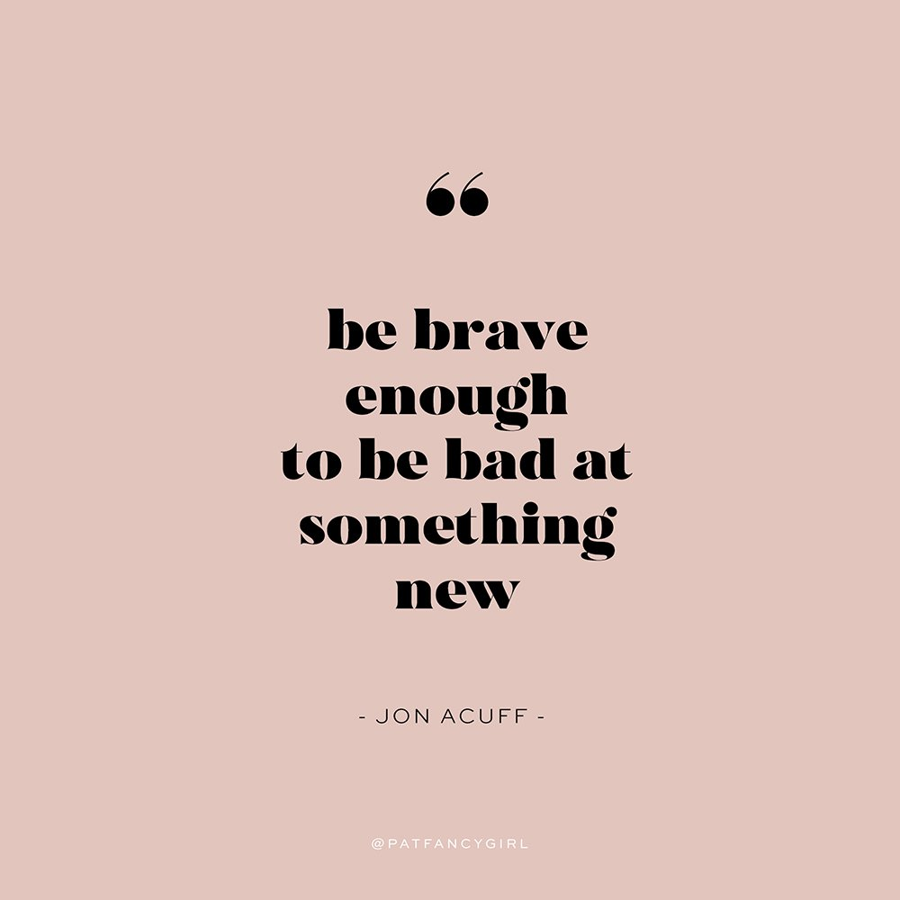 """be brave enough to be bad at something new"" using Made Bruno"