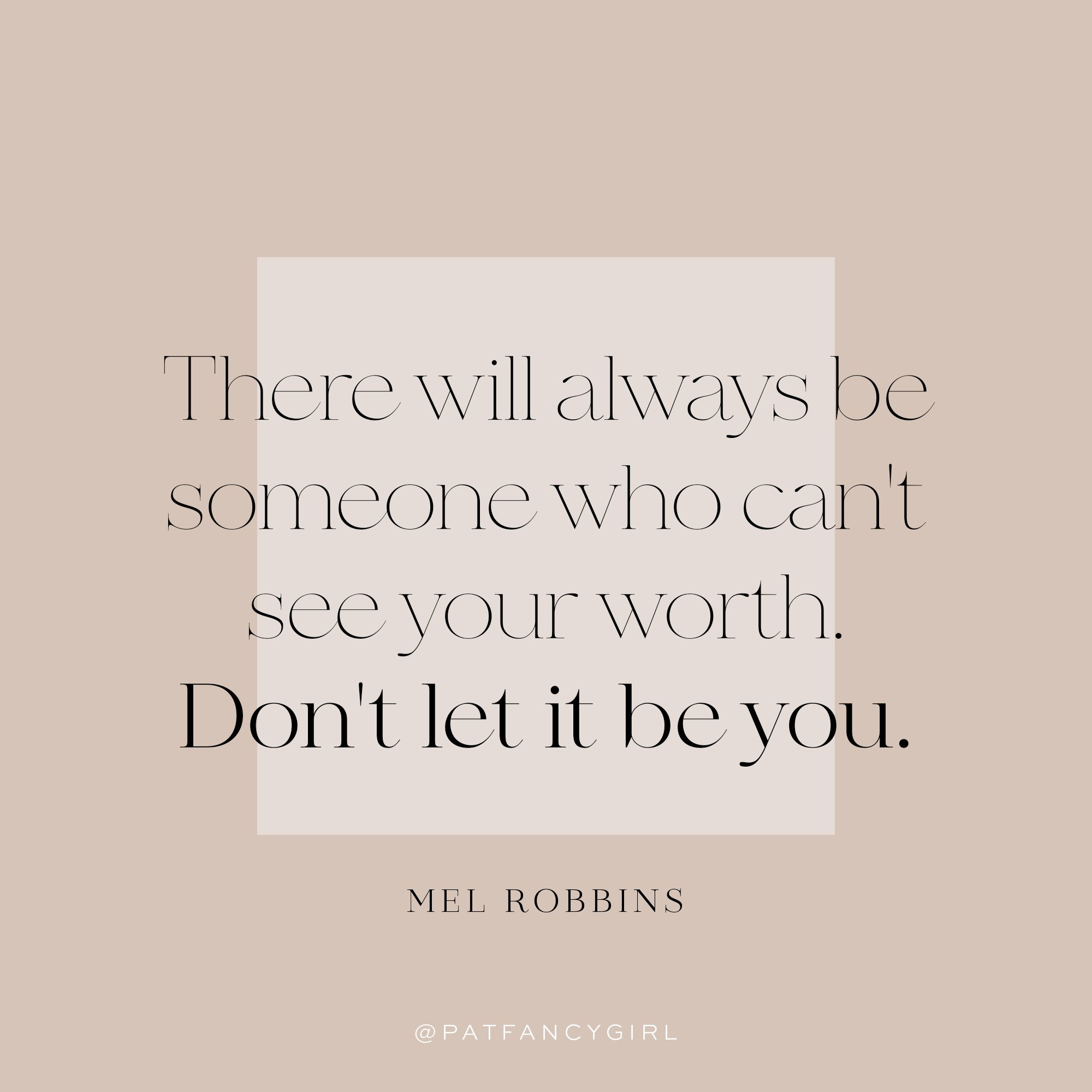 Mel Robbins quote - There will always be someone who can't see your worth. Don't let it be you.