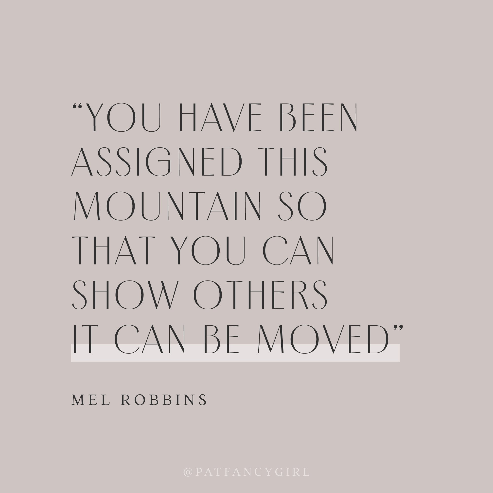 You have been assigned this mountain so that you can show others it can be moved. - Mel Robbins