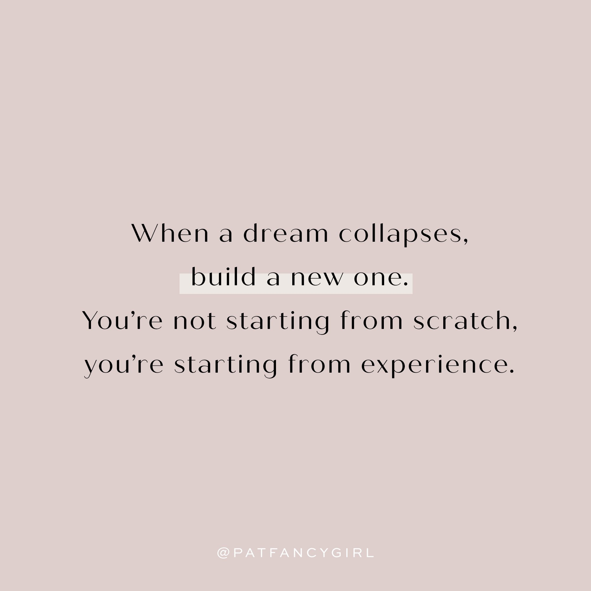 When a dream collapses, build a new one. You're not starting from scratch, you're starting from experience. Mel Robbins