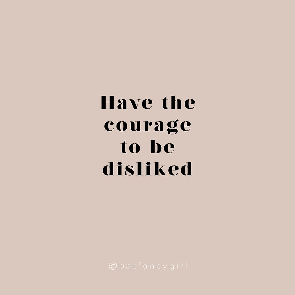 Have the courage to be disliked.