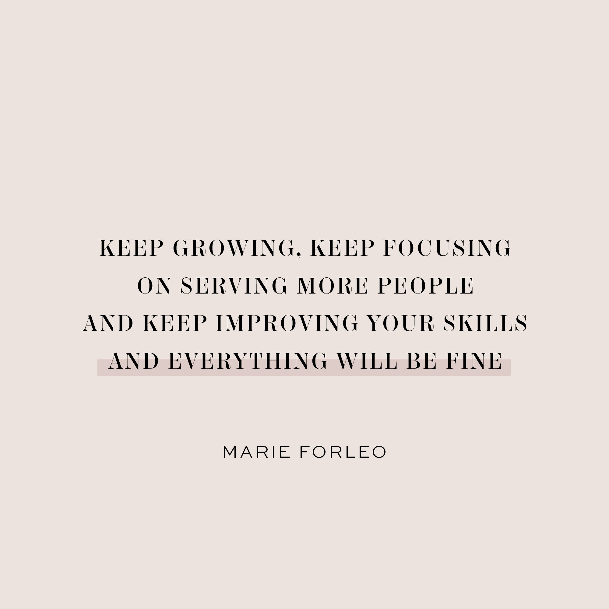 keep growing, keep focusing on serving more people and keep improving your skills, and everything will be fine.