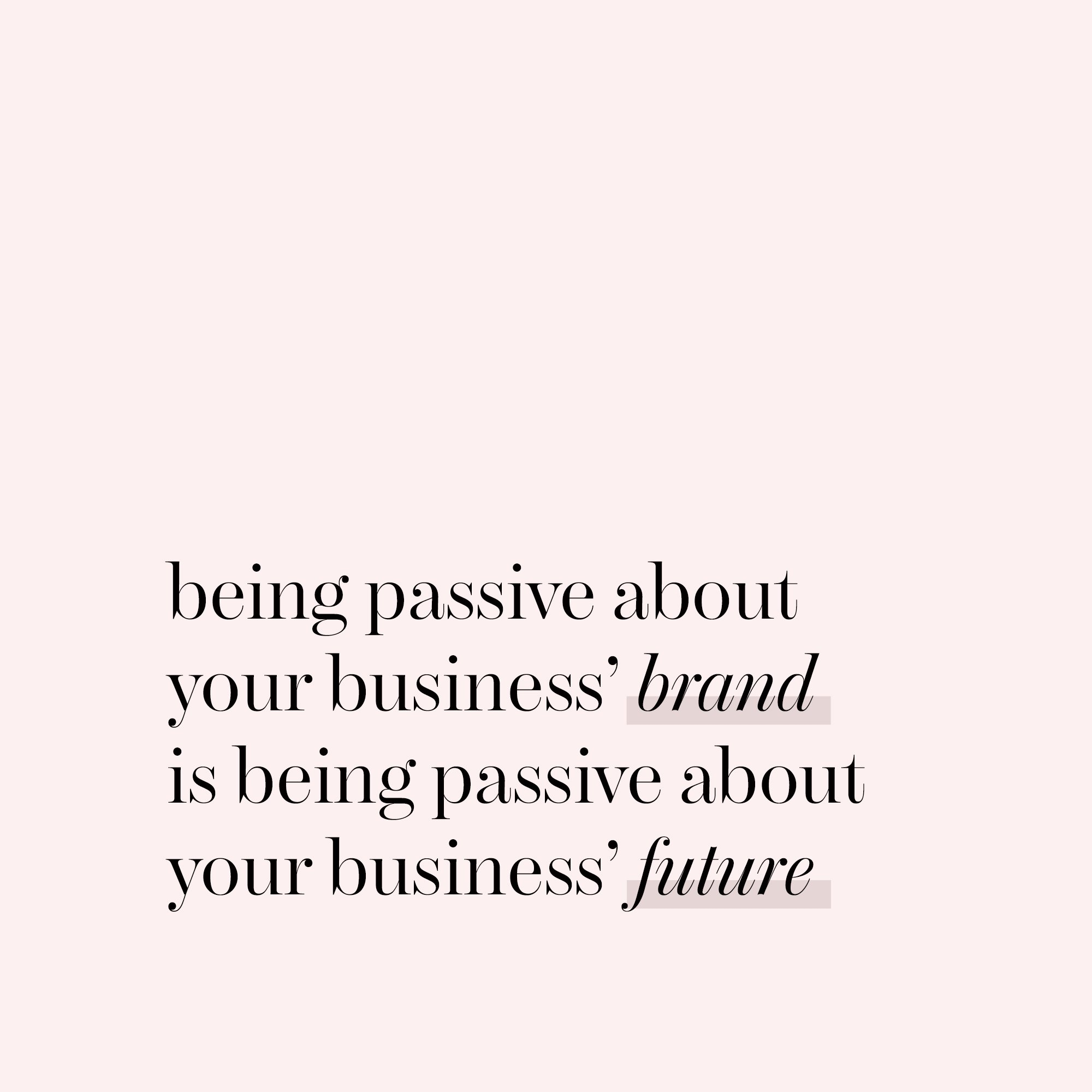 Being passive about your business' brand is being passive about your business' future.