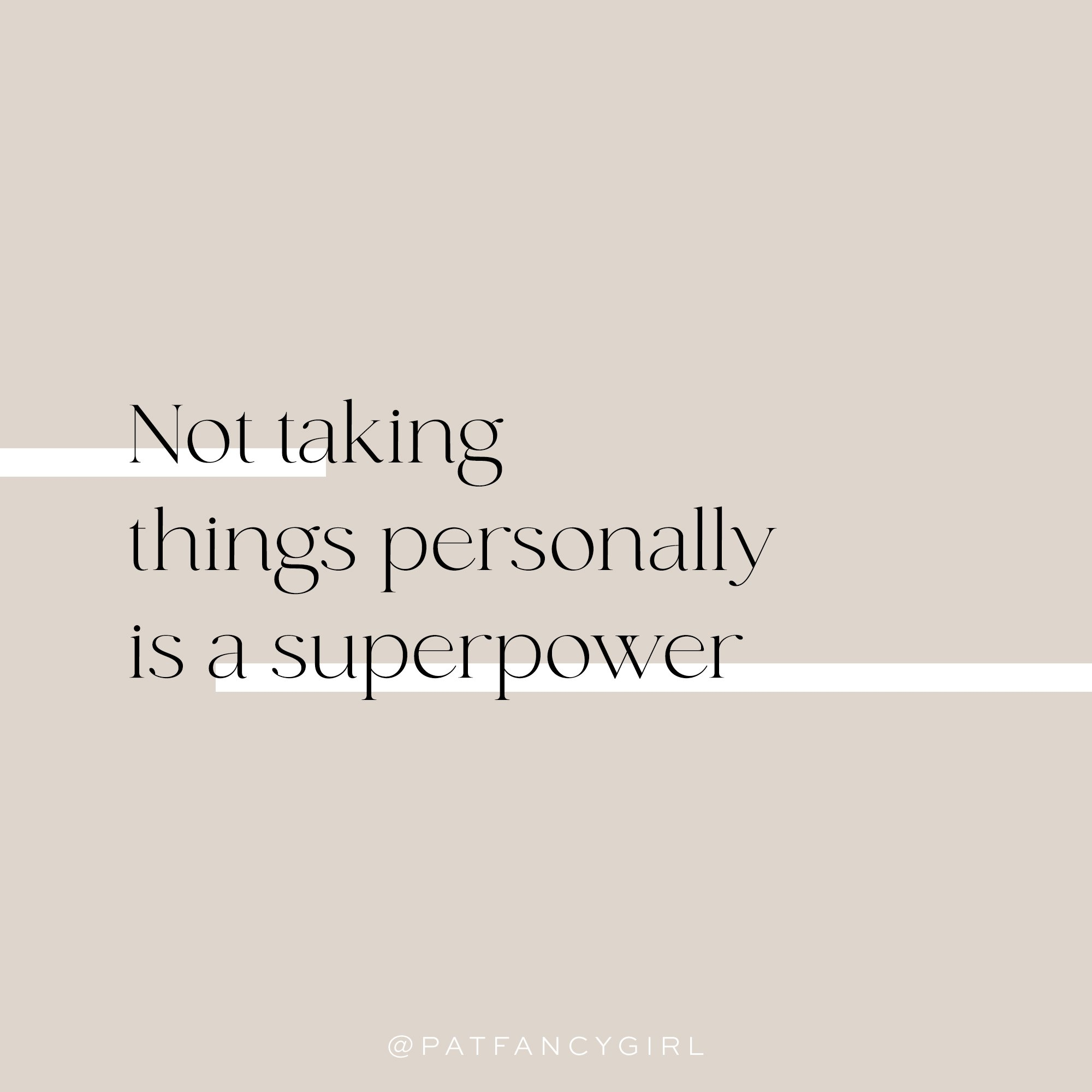 Not taking things personally is a superpower.