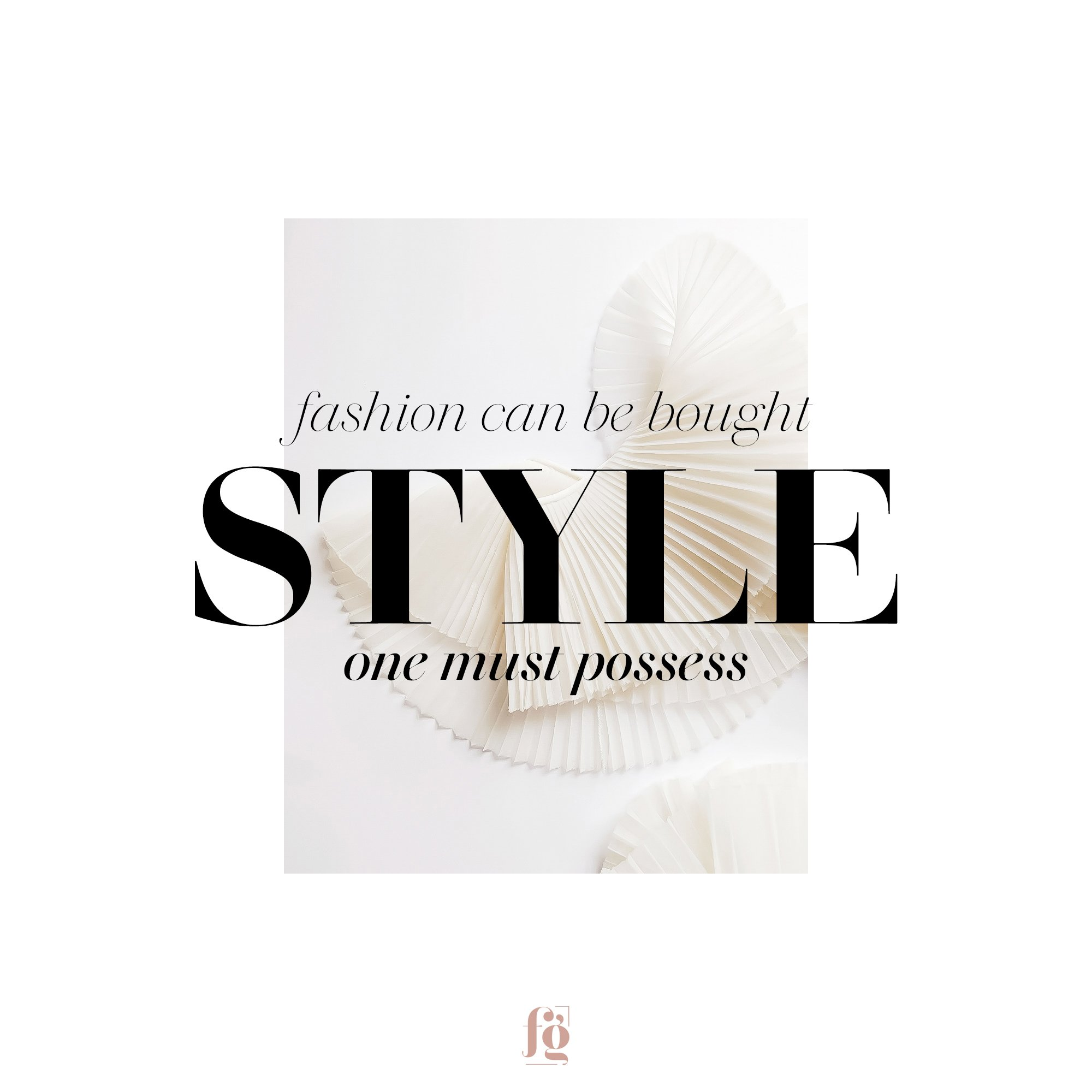 Fashion can be bought, style one must possess.